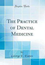 The Practice of Dental Medicine (Classic Reprint) by George E Eames image