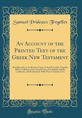 An Account of the Printed Text of the Greek New Testament by Samuel Prideaux Tregelles
