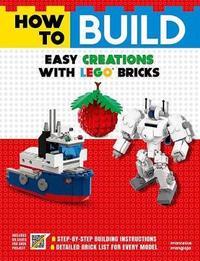 How to Build Easy Creations with Lego Bricks by Francesco Frangioja