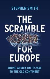 The Scramble for Europe, Young Africa on its way to the Old Continent by Stephen Smith