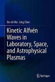 Kinetic Alfven Waves in Laboratory, Space, and Astrophysical Plasmas by De-Jin Wu