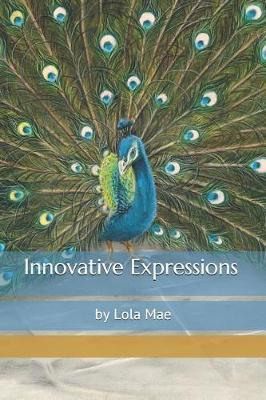 Innovative Expressions by Lola Mae Medved