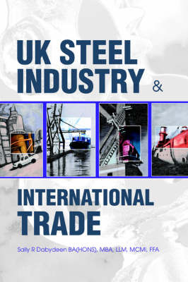 UK Steel Industry & International Trade by Sally R Dabydeen image