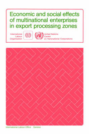 Economic and Social Effects of Multinational Enterprises in Export Processing Zones by ILO
