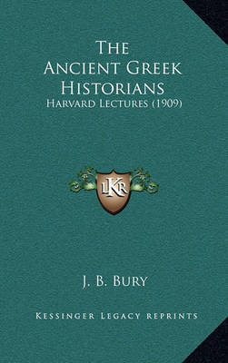 The Ancient Greek Historians: Harvard Lectures (1909) by J.B. Bury image