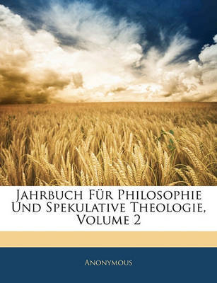 Jahrbuch Fr Philosophie Und Spekulative Theologie, Volume 2 by * Anonymous image