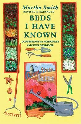 Beds I Have Known: Confessions of a Passionate Gardener by Martha Smith