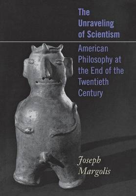 The Unraveling of Scientism by Joseph Margolis image