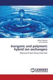 Inorganic and Polymeric Hybrid Ion Exchangers by Rahman Nafisur