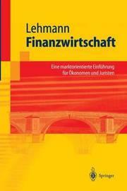 Finanzwirtschaft: Eine Marktorientierte Einfuhrung Fur Okonomen Und Juristen by Matthias Lehmann (Indiana University)