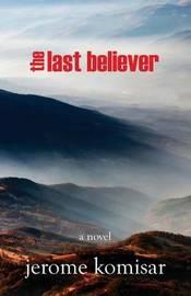The Last Believer by Jerome B Komisar