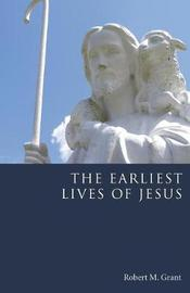The Earliest Lives of Jesus by Robert M Grant
