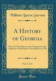 A History of Georgia, Vol. 1 of 2 by William Bacon Stevens