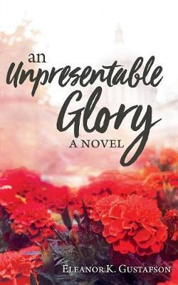 An Unpresentable Glory by Eleanor K Gustafson image