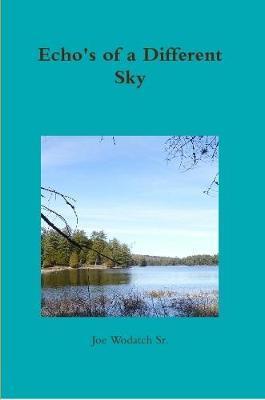 Echo's of a Different Sky by Joe Wodatch