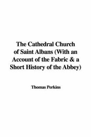 The Cathedral Church of Saint Albans with an Account of the Fabric & a Short History of the Abbey by Thomas Perkins image