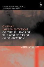 China's Implementation of the Rulings of the World Trade Organization by Weihuan Zhou