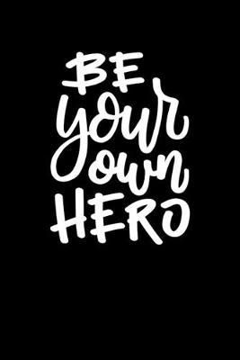 Be Your Own Hero by Noted Expressions