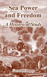 Sea Power and Freedom: A Historical Study by Gerard Fiennes image
