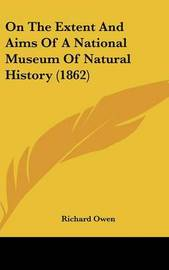 On The Extent And Aims Of A National Museum Of Natural History (1862) by Richard Owen image