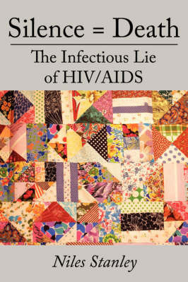 Silence = Death: The Infectious Lie of HIV/AIDS by Niles Stanley
