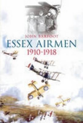 Essex Airmen 1910-1918 by John Barfoot
