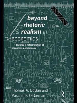 Beyond Rhetoric and Realism in Economics by Thomas Boylan