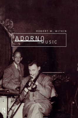 Adorno on Music by Robert W. Witkin image