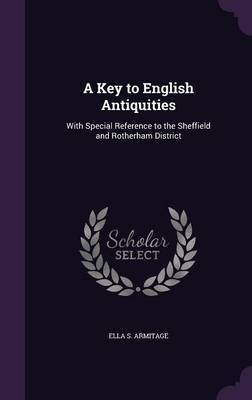 A Key to English Antiquities by Ella S Armitage image