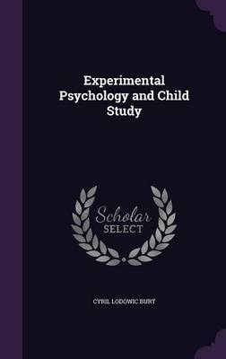 Experimental Psychology and Child Study by Cyril Lodowic Burt