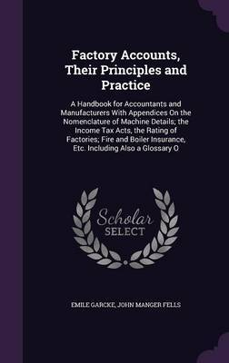 Factory Accounts, Their Principles and Practice by Emile Garcke