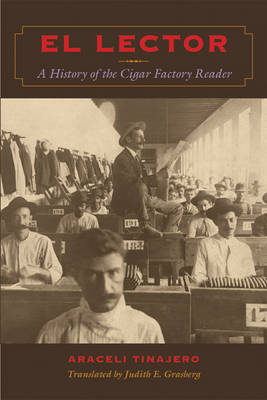 El Lector: A History of the Cigar Factory Reader by Araceli Tinajero image