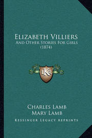 Elizabeth Villiers: And Other Stories for Girls (1874) by Charles Lamb