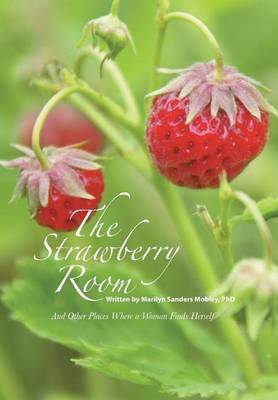 The Strawberry Room-- by Phd Marilyn Sanders Mobley