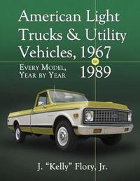"American Light Trucks & Utility Vehicles, 1967-1989 by J ""Kelly"" Flory Jr"