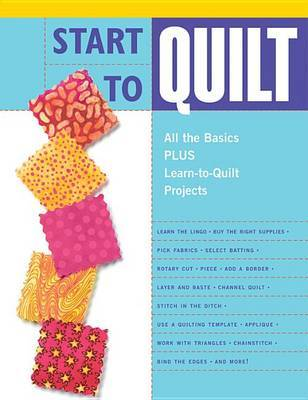 Start to Quilt by Editors of Creative Publishing