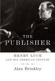 The Publisher: Henry Luce and His American Century by Alan Brinkley image
