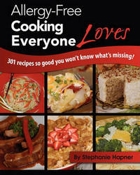 Allergy-Free Cooking Everyone Loves by Stephanie Hapner