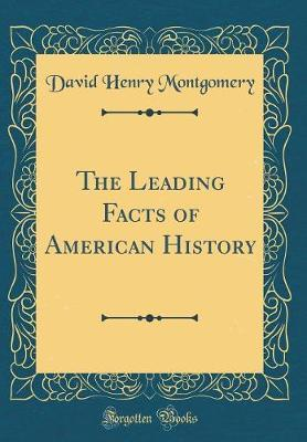 The Leading Facts of American History (Classic Reprint) by David Henry Montgomery