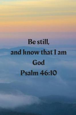 Be still, and know that I am God Psalm 46 by Cassandra Lowery
