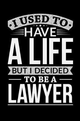 I Used To Have A Life But I Decided To Be A Lawyer by Life Decided