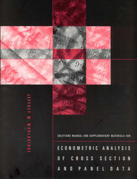 Solutions Manual and Supplementary Materials for Econometric Analysis of Cross Section and Panel Data by Jeffrey M Wooldridge image