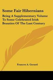 Some Fair Hibernians: Being a Supplementary Volume to Some Celebrated Irish Beauties of the Last Century by Frances A Gerard image