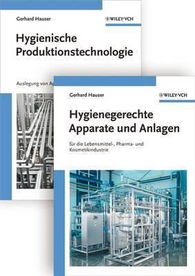 Hygienische Produktion: Band 1: Hygienische Produktionstechnologie: Band 2: Hygienegerechte Apparate und Anlagen by Gerhard Hauser