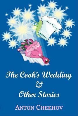The Cook's Wedding & Other Stories by Anton Pavlovich Chekhov