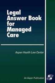 Legal Answer Book for Managed Care by Aspen Health Law Center
