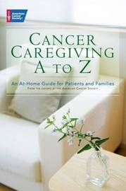 Cancer Caregiving A to Z by American Cancer Society