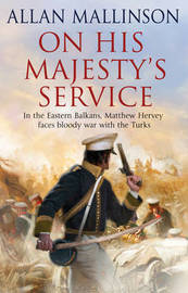 On His Majesty's Service by Allan Mallinson