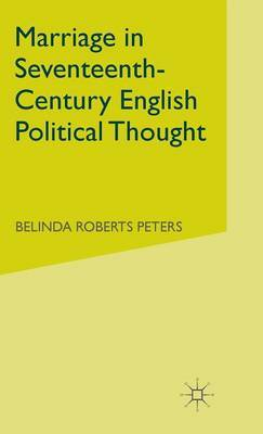 Marriage in Seventeenth-Century English Political Thought by Belinda Roberts Peters image