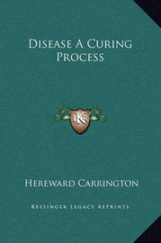 Disease a Curing Process by Hereward Carrington